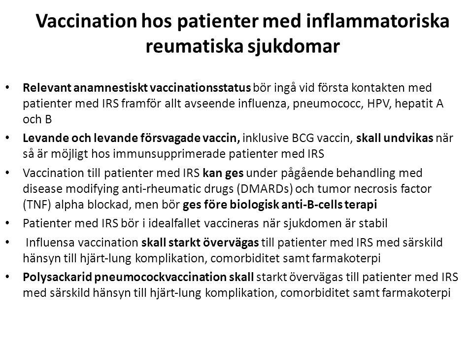 Vaccination hos patienter med inflammatoriska reumatiska sjukdomar Relevant anamnestiskt vaccinationsstatus bör ingå vid första kontakten med patiente