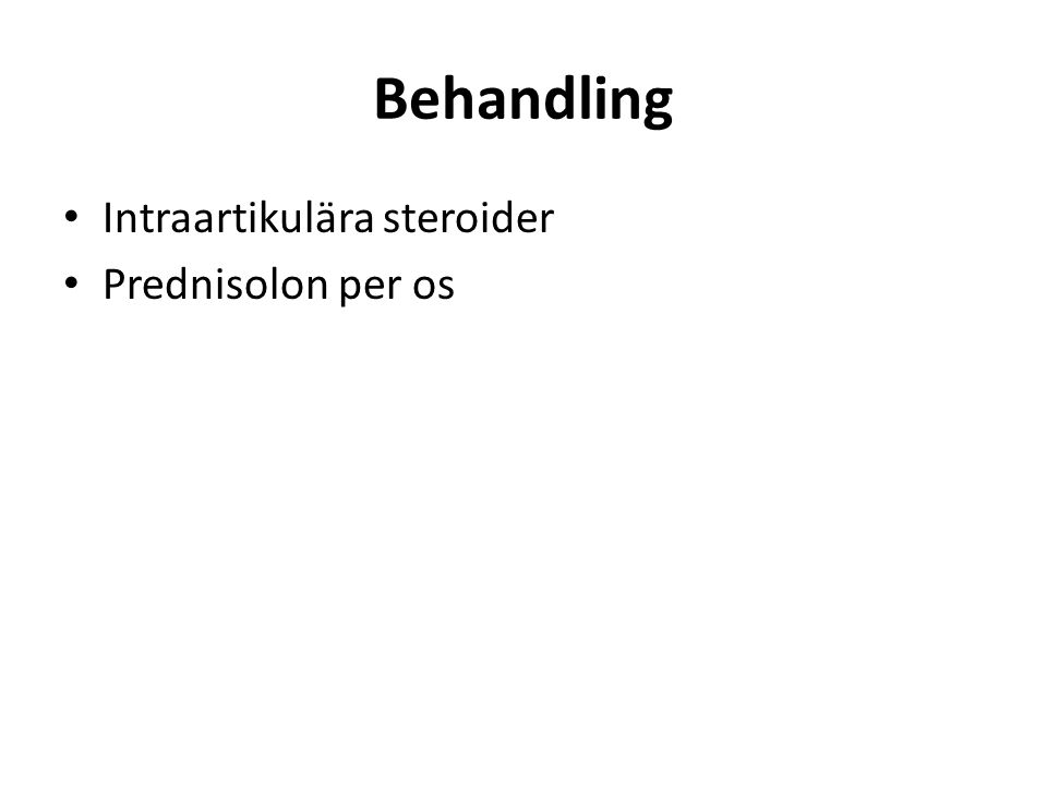 Behandling Intraartikulära steroider Prednisolon per os