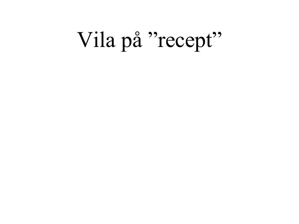 """Vila på """"recept"""""""