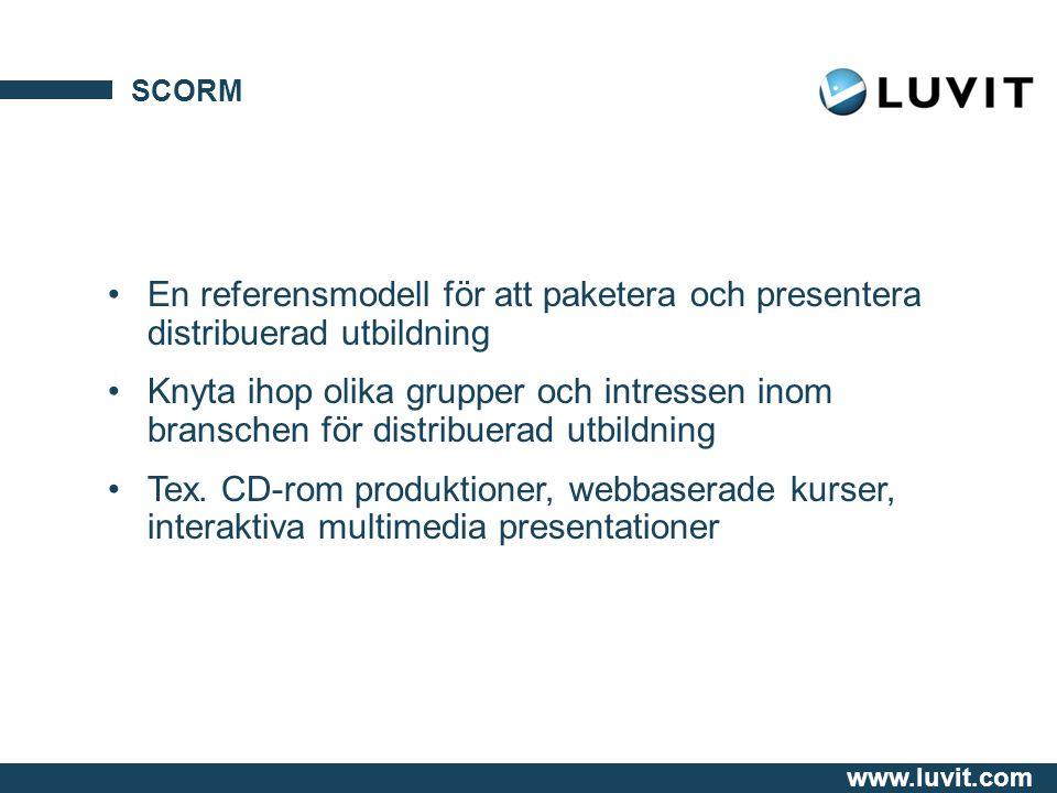 www.luvit.com SCORM En referensmodell för att paketera och presentera distribuerad utbildning Knyta ihop olika grupper och intressen inom branschen för distribuerad utbildning Tex.