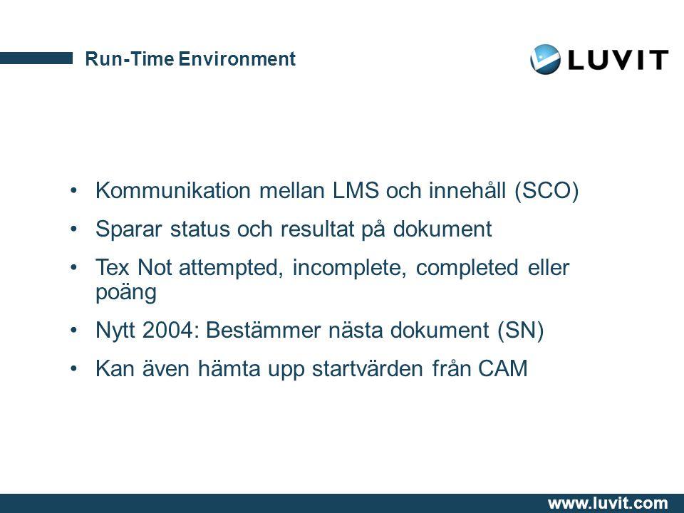 www.luvit.com Run-Time Environment Kommunikation mellan LMS och innehåll (SCO) Sparar status och resultat på dokument Tex Not attempted, incomplete, completed eller poäng Nytt 2004: Bestämmer nästa dokument (SN) Kan även hämta upp startvärden från CAM