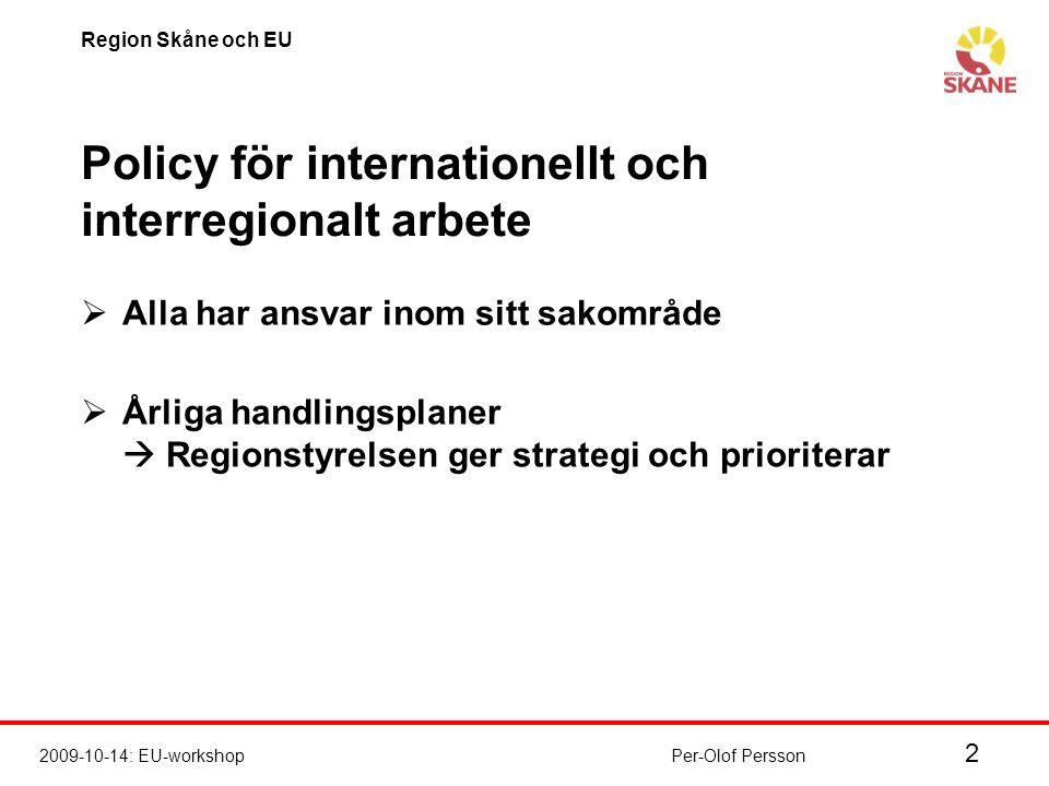 2 2009-10-14: EU-workshop Region Skåne och EU Per-Olof Persson Policy för internationellt och interregionalt arbete  Alla har ansvar inom sitt sakområde  Årliga handlingsplaner  Regionstyrelsen ger strategi och prioriterar