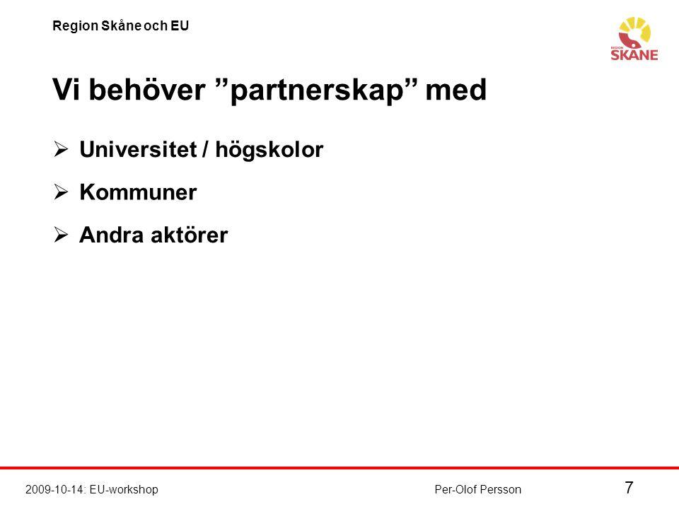 7 2009-10-14: EU-workshop Region Skåne och EU Per-Olof Persson Vi behöver partnerskap med  Universitet / högskolor  Kommuner  Andra aktörer