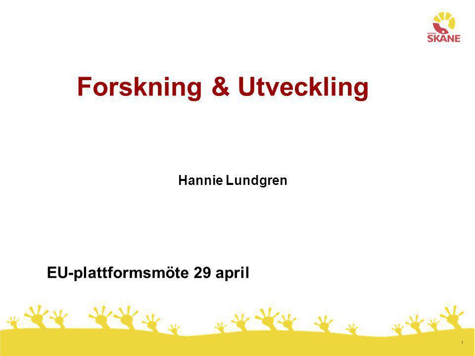1 Forskning & Utveckling Hannie Lundgren EU-plattformsmöte 29 april
