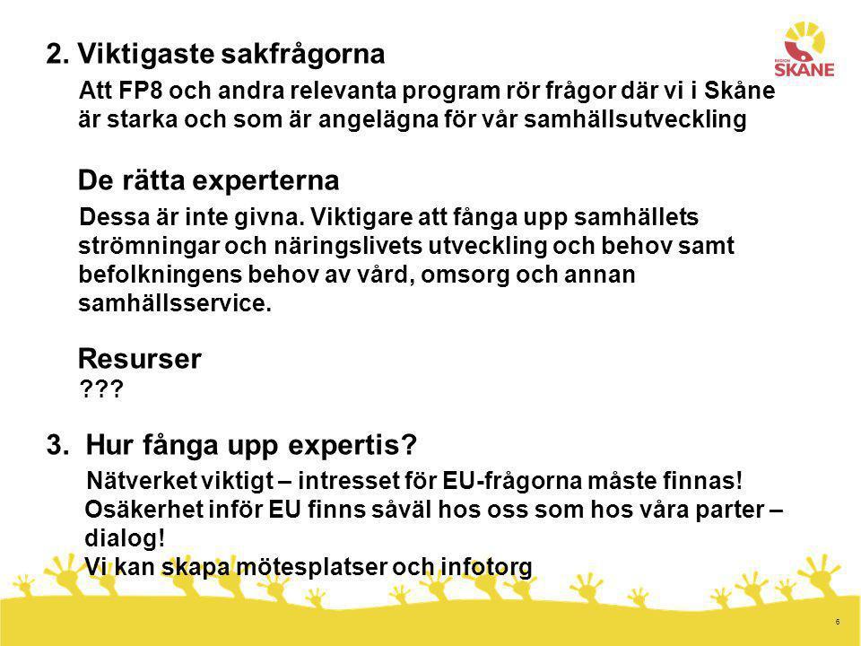 6 2. Viktigaste sakfrågorna Att FP8 och andra relevanta program rör frågor där vi i Skåne är starka och som är angelägna för vår samhällsutveckling De