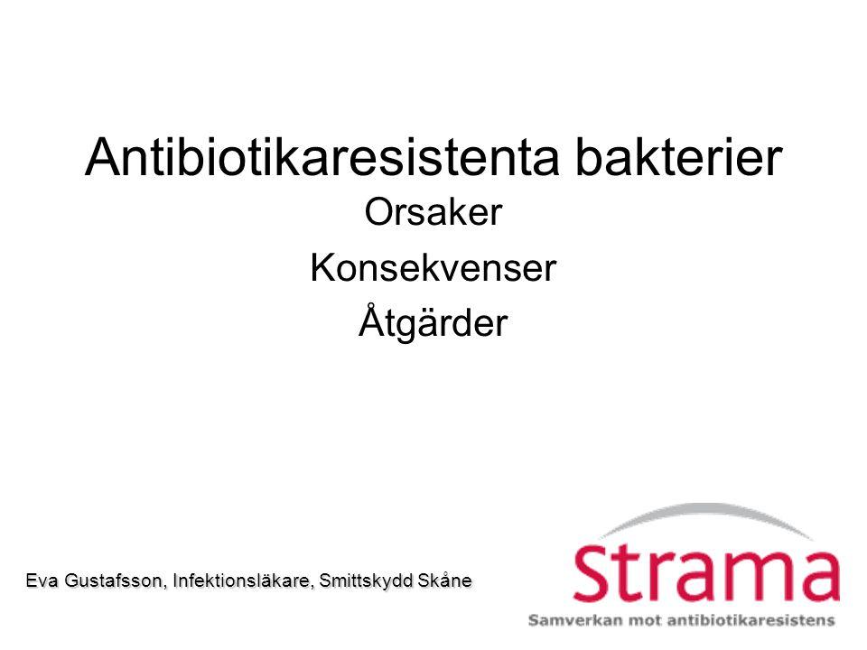 Antibiotikaresistenta bakterier - konsekvenser Ökad sjuklighet i bakteriella infektionssjukdomar Ökad dödlighet –pga fördröjda eller uteblivna behandlingsresultat Ökade kostnader –pga dyrare antibiotikabehandling, längre vårdtider och ökat behov av sjukvårdsresurser Förlorad förutsättning för modern sjukvård