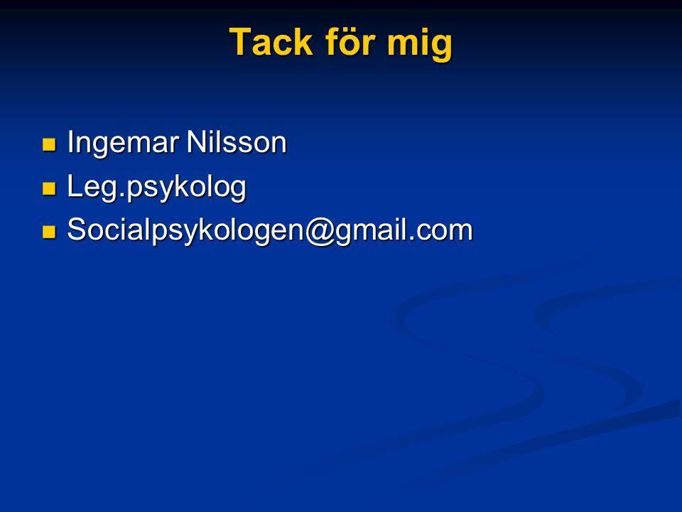 Tack för mig Ingemar Nilsson Ingemar Nilsson Leg.psykolog Leg.psykolog Socialpsykologen@gmail.com Socialpsykologen@gmail.com