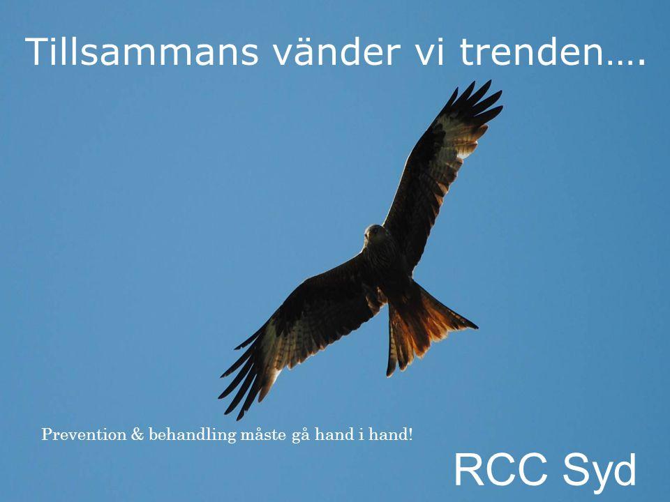 Tillsammans vänder vi trenden…. RCC Syd Prevention & behandling måste gå hand i hand!