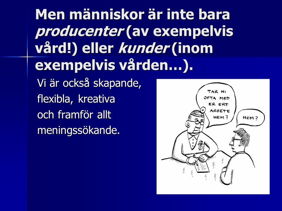 Men människor är inte bara producenter (av exempelvis vård!) eller kunder (inom exempelvis vården…).