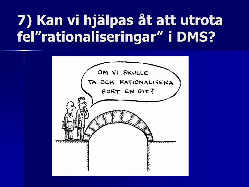 7) Kan vi hjälpas åt att utrota fel rationaliseringar i DMS