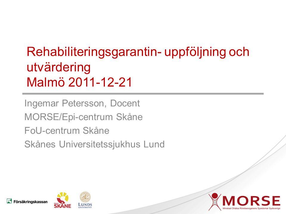 Rehabiliteringsgarantin i Region Skåne Multimodal rehabilitering -preliminära uppgifter Docent Birgitta Grahn Doktorand Kjerstin Stigmar Ingemar Petersson Anja Nyberg 2011-03-04