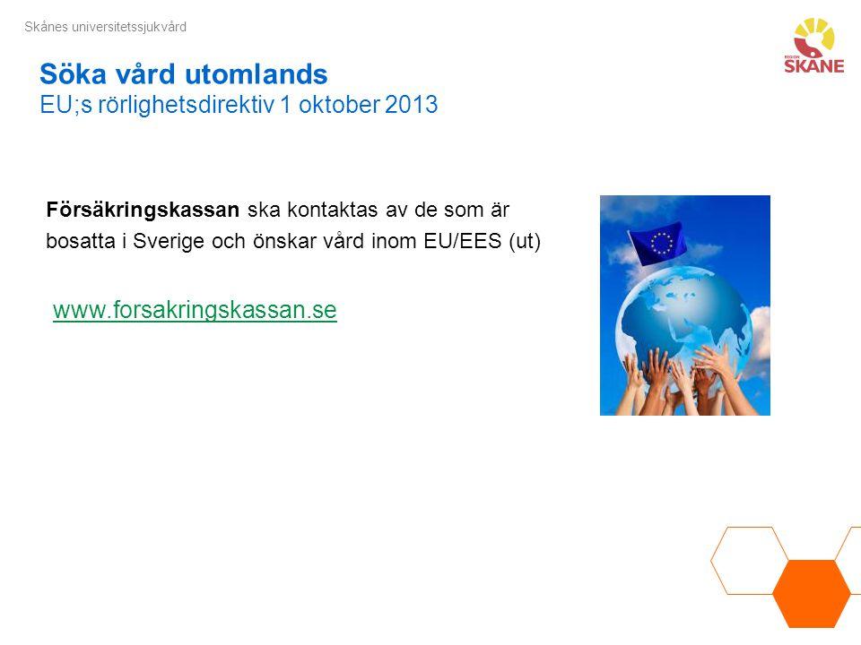 Skånes universitetssjukvård Försäkringskassan ska kontaktas av de som är bosatta i Sverige och önskar vård inom EU/EES (ut) www.forsakringskassan.se S