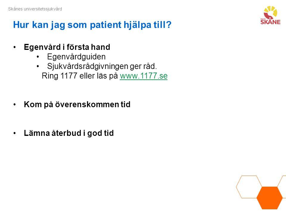 Skånes universitetssjukvård Hur kan jag som patient hjälpa till? Egenvård i första hand Egenvårdguiden Sjukvårdsrådgivningen ger råd. Ring 1177 eller