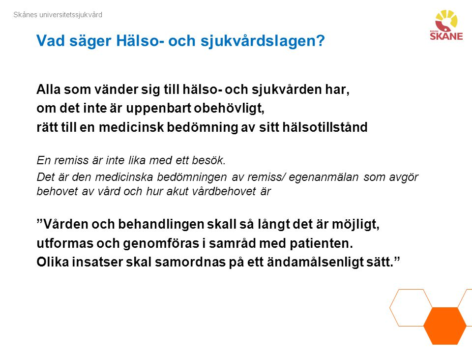 Skånes universitetssjukvård Vad säger Hälso- och sjukvårdslagen? Alla som vänder sig till hälso- och sjukvården har, om det inte är uppenbart obehövli