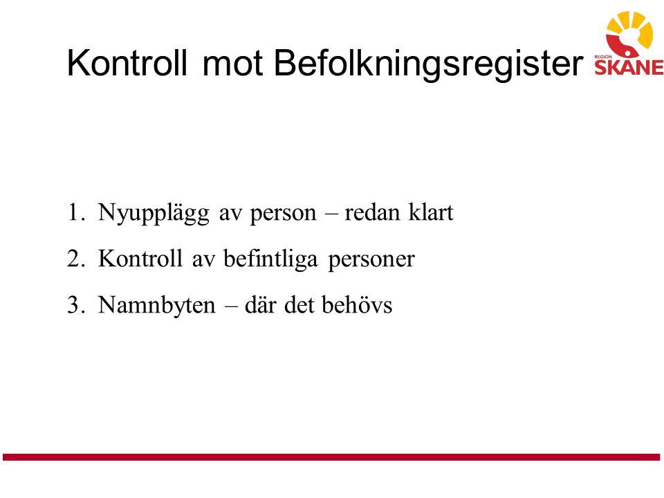 Kontroll mot Befolkningsregister 1. Nyupplägg av person – redan klart 2.