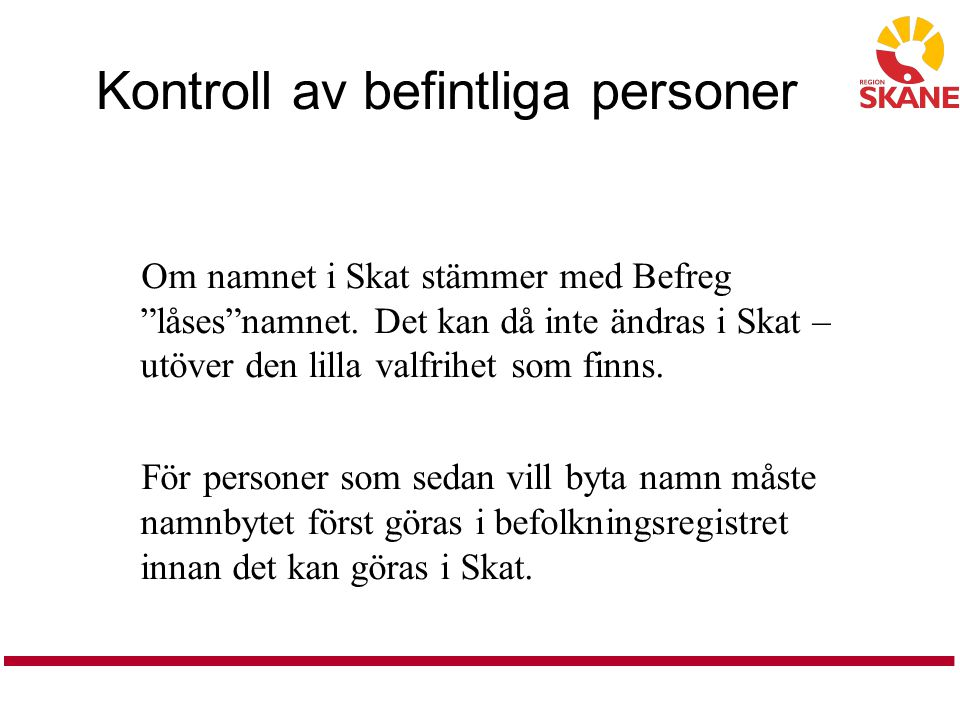 Kontroll av befintliga personer Om namnet i Skat stämmer med Befreg låses namnet.