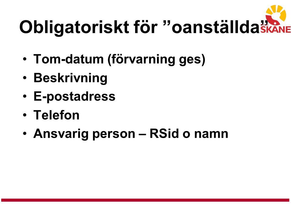 """Obligatoriskt för """"oanställda"""" Tom-datum (förvarning ges) Beskrivning E-postadress Telefon Ansvarig person – RSid o namn"""