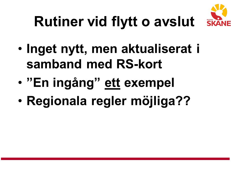 """Rutiner vid flytt o avslut Inget nytt, men aktualiserat i samband med RS-kort """"En ingång"""" ett exempel Regionala regler möjliga??"""