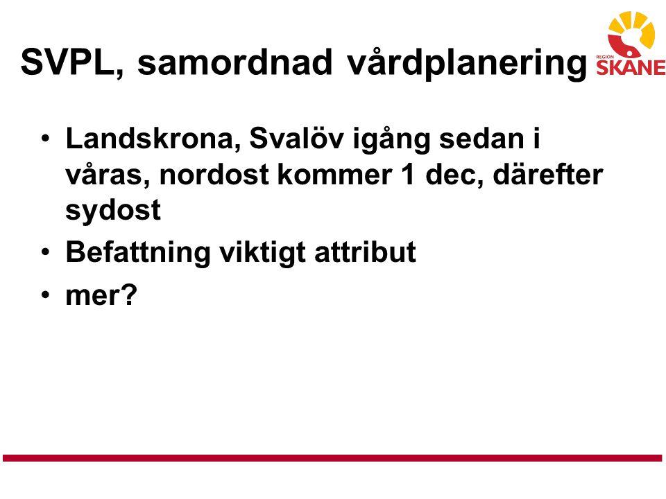 SVPL, samordnad vårdplanering Landskrona, Svalöv igång sedan i våras, nordost kommer 1 dec, därefter sydost Befattning viktigt attribut mer?