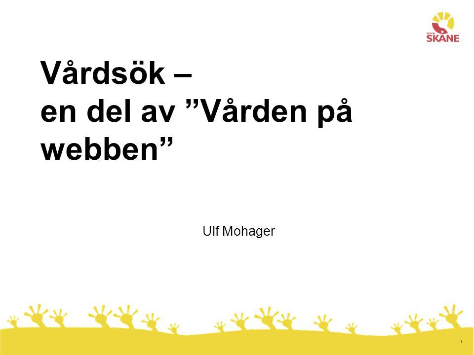 1 Vårdsök – en del av Vården på webben Ulf Mohager