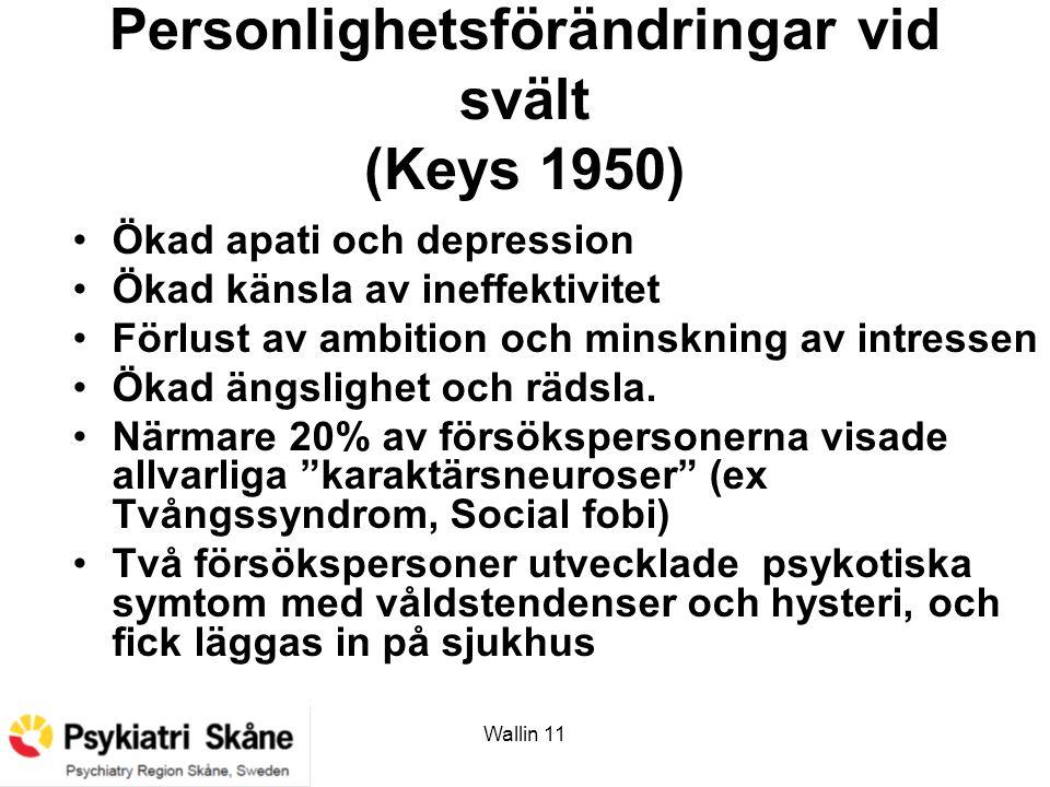 Wallin 11 Personlighetsförändringar vid svält (Keys 1950) Ökad apati och depression Ökad känsla av ineffektivitet Förlust av ambition och minskning av