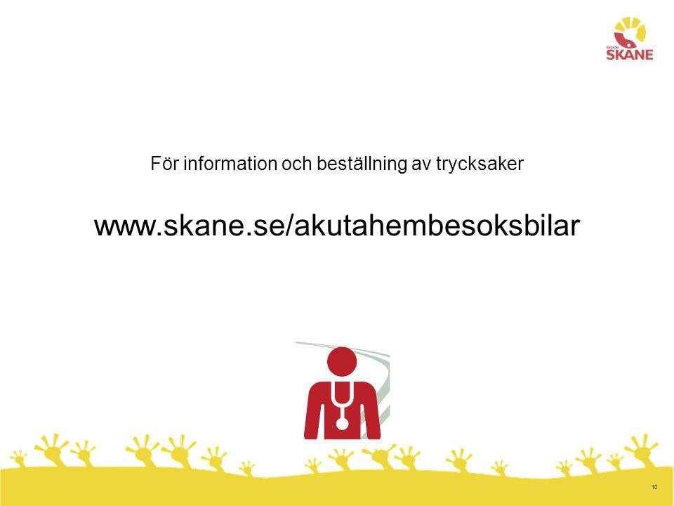 10 För information och beställning av trycksaker www.skane.se/akutahembesoksbilar