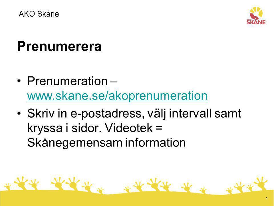 5 Prenumerera Prenumeration – www.skane.se/akoprenumeration www.skane.se/akoprenumeration Skriv in e-postadress, välj intervall samt kryssa i sidor. V