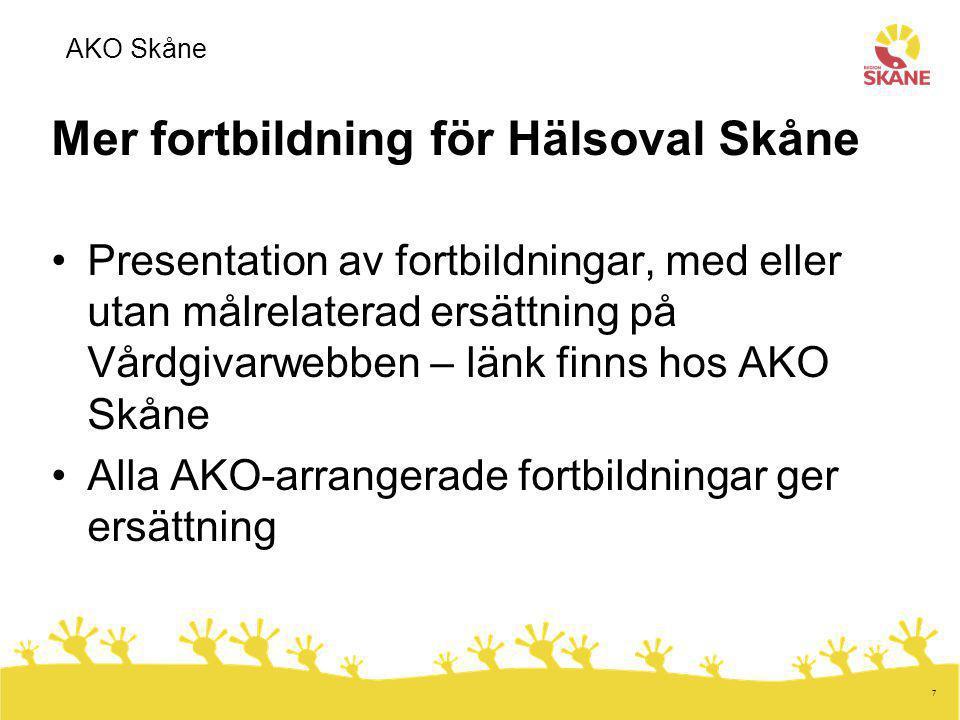 7 Mer fortbildning för Hälsoval Skåne Presentation av fortbildningar, med eller utan målrelaterad ersättning på Vårdgivarwebben – länk finns hos AKO S