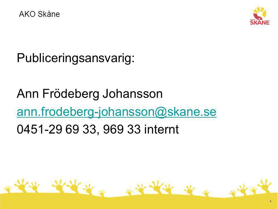9 Publiceringsansvarig: Ann Frödeberg Johansson ann.frodeberg-johansson@skane.se 0451-29 69 33, 969 33 internt AKO Skåne