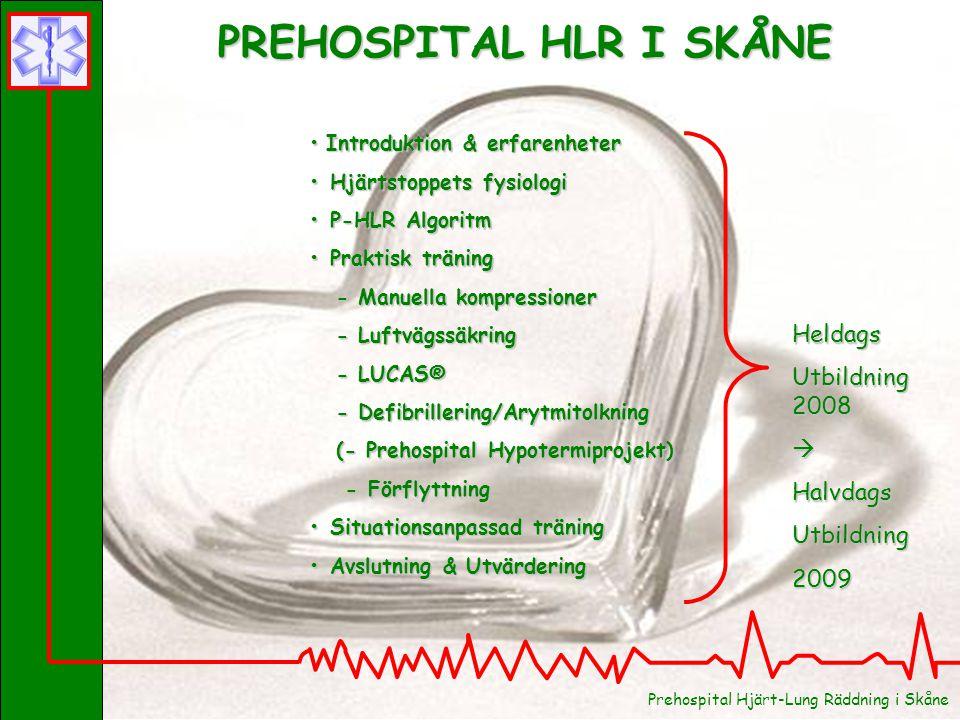 PREHOSPITAL HLR I SKÅNE Introduktion & erfarenheter Introduktion & erfarenheter Hjärtstoppets fysiologi Hjärtstoppets fysiologi P-HLR Algoritm P-HLR A