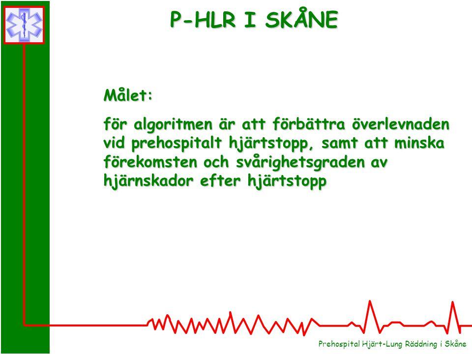 Prehospital Hjärt-Lung Räddning i Skåne Målet: för algoritmen är att förbättra överlevnaden vid prehospitalt hjärtstopp, samt att minska förekomsten o