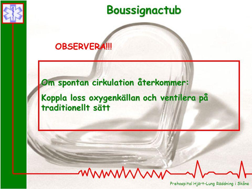 Prehospital Hjärt-Lung Räddning i Skåne Boussignactub Om spontan cirkulation återkommer: Koppla loss oxygenkällan och ventilera på traditionellt sätt