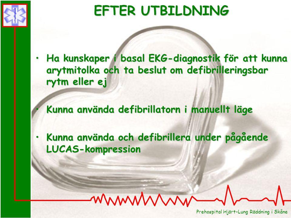 Prehospital Hjärt-Lung Räddning i Skåne EFTER UTBILDNING Ha kunskaper i basal EKG-diagnostik för att kunna arytmitolka och ta beslut om defibrillering