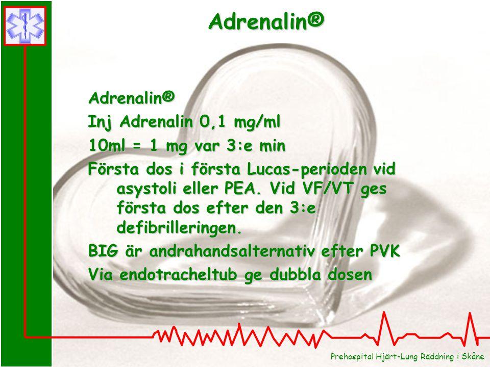 Adrenalin® Inj Adrenalin 0,1 mg/ml 10ml = 1 mg var 3:e min Första dos i första Lucas-perioden vid asystoli eller PEA. Vid VF/VT ges första dos efter d