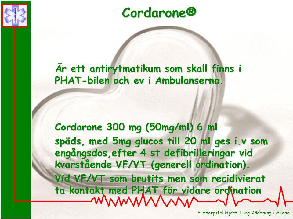 Prehospital Hjärt-Lung Räddning i Skåne Cordarone® Cordarone 300 mg (50mg/ml) 6 ml späds, med 5mg glucos till 20 ml ges i.v som engångsdos,efter 4 st