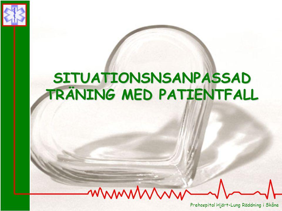 Prehospital Hjärt-Lung Räddning i Skåne SITUATIONSNSANPASSAD TRÄNING MED PATIENTFALL