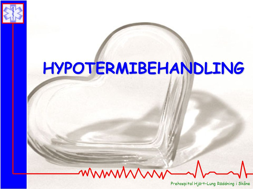 Prehospital Hjärt-Lung Räddning i Skåne HYPOTERMIBEHANDLING