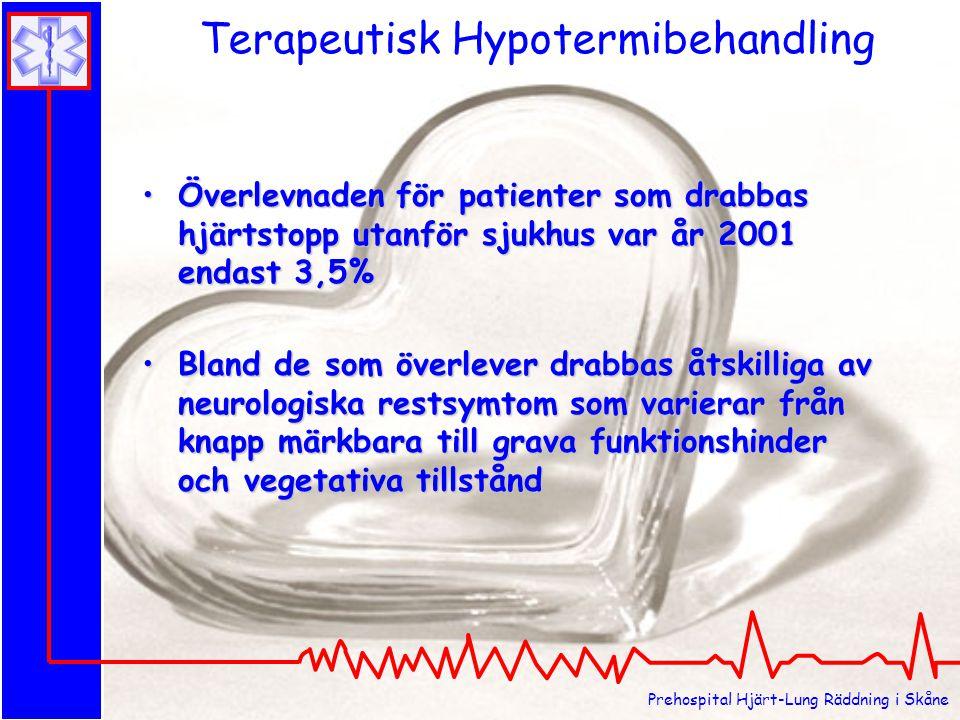 Terapeutisk Hypotermibehandling Överlevnaden för patienter som drabbas hjärtstopp utanför sjukhus var år 2001 endast 3,5%Överlevnaden för patienter so