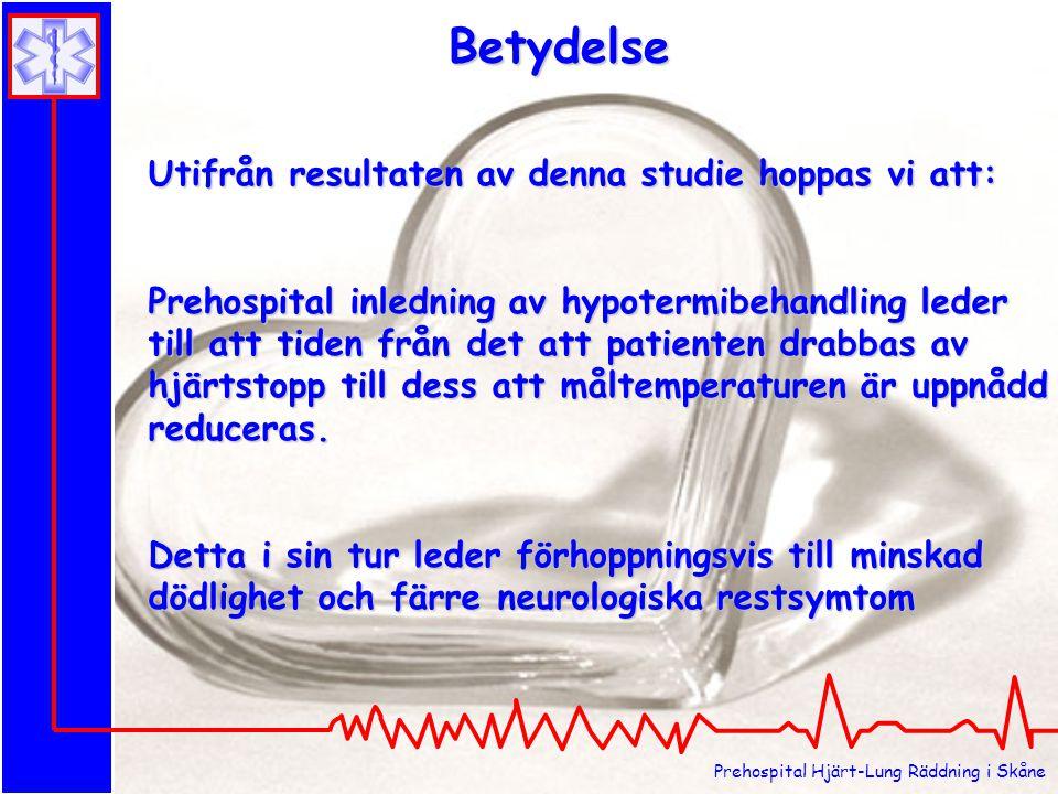 Prehospital Hjärt-Lung Räddning i Skåne Utifrån resultaten av denna studie hoppas vi att: Prehospital inledning av hypotermibehandling leder till att