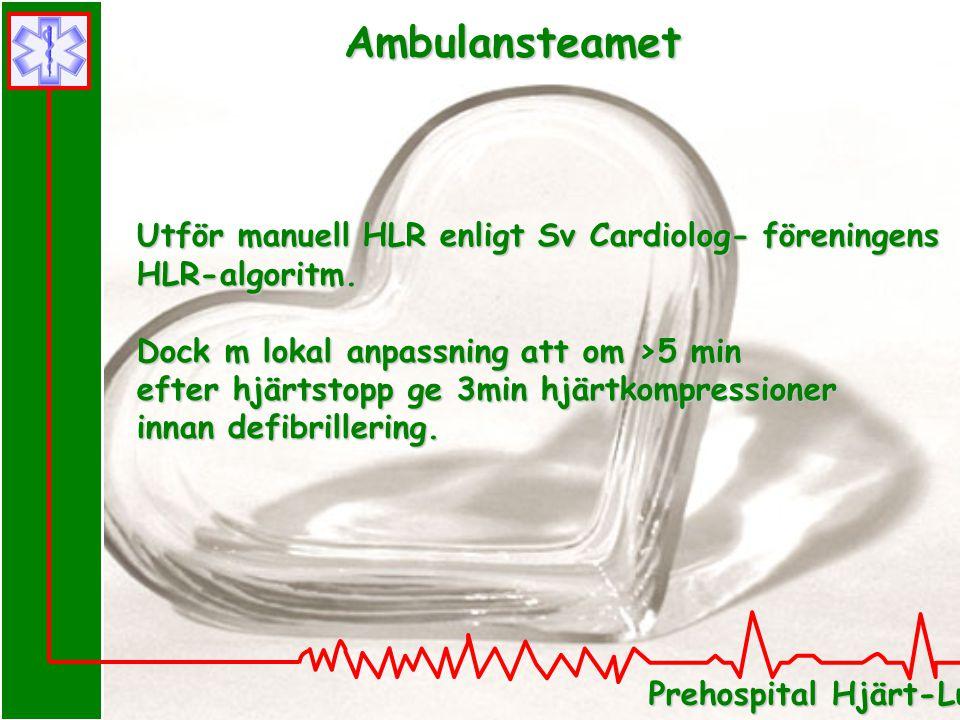 Prehospital Hjärt-Lung Räddning i Skåne Utför manuell HLR enligt Sv Cardiolog- föreningens HLR-algoritm. Dock m lokal anpassning att om >5 min efter h