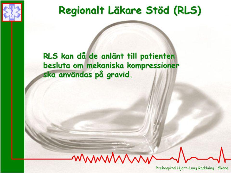 Prehospital Hjärt-Lung Räddning i Skåne RLS kan då de anlänt till patienten besluta om mekaniska kompressioner ska användas på gravid. Regionalt Läkar