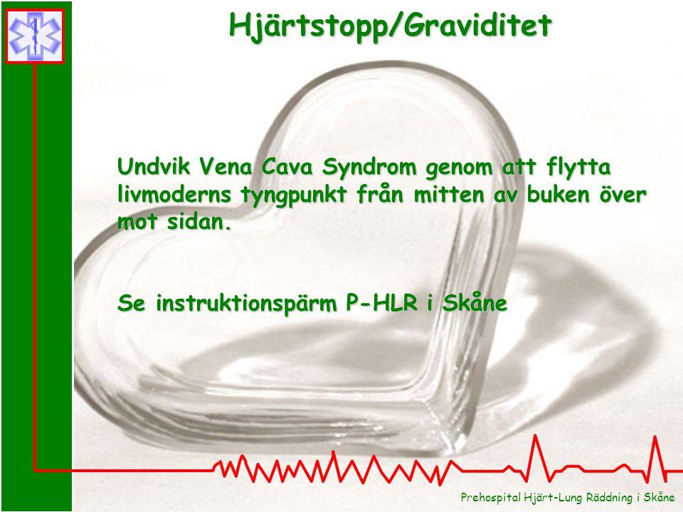 Prehospital Hjärt-Lung Räddning i Skåne Hjärtstopp/Graviditet Undvik Vena Cava Syndrom genom att flytta livmoderns tyngpunkt från mitten av buken över