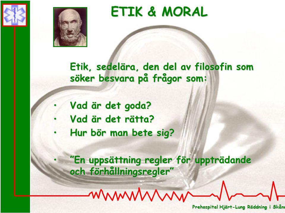 Prehospital Hjärt-Lung Räddning i Skåne ETIK & MORAL Etik, sedelära, den del av filosofin som söker besvara på frågor som: Vad är det goda?Vad är det