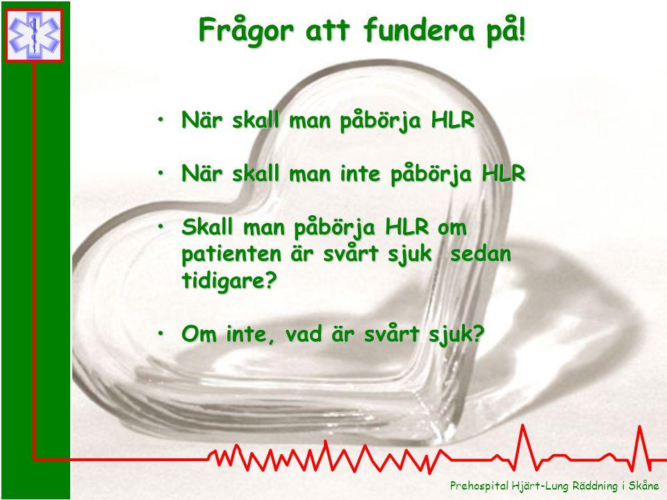 Prehospital Hjärt-Lung Räddning i Skåne När skall man påbörja HLRNär skall man påbörja HLR När skall man inte påbörja HLRNär skall man inte påbörja HL