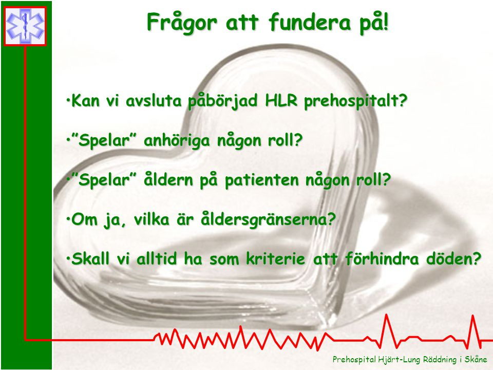 """Prehospital Hjärt-Lung Räddning i Skåne Kan vi avsluta påbörjad HLR prehospitalt?Kan vi avsluta påbörjad HLR prehospitalt? """"Spelar"""" anhöriga någon rol"""