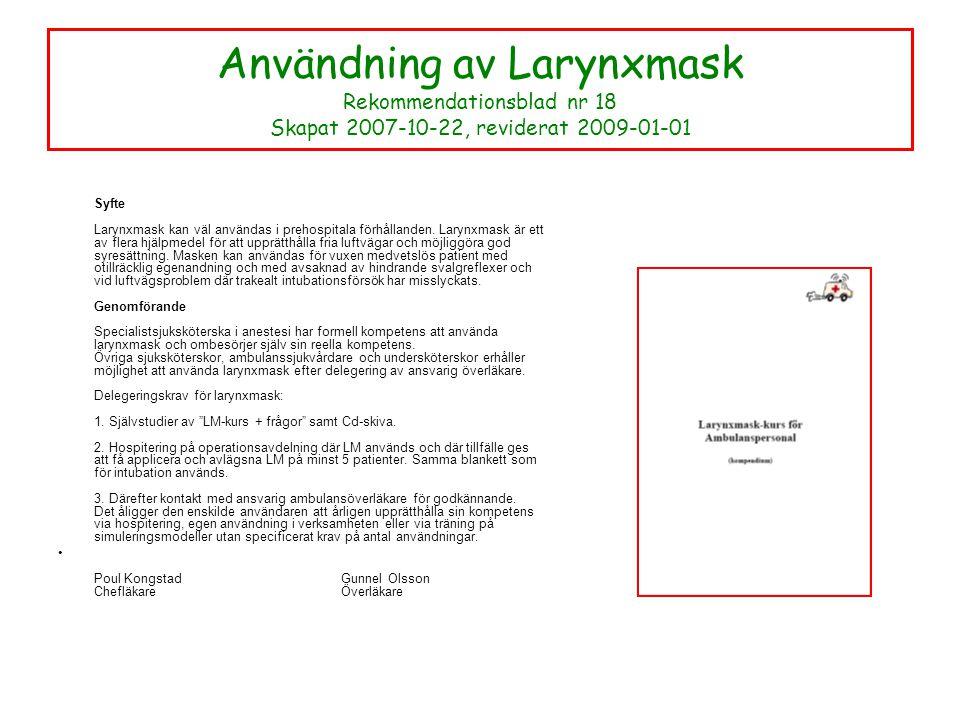 Användning av Larynxmask Rekommendationsblad nr 18 Skapat 2007-10-22, reviderat 2009-01-01 Syfte Larynxmask kan väl användas i prehospitala förhållanden.