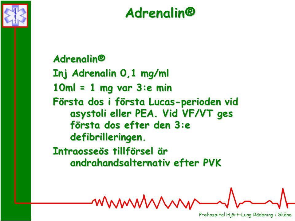 Adrenalin® Inj Adrenalin 0,1 mg/ml 10ml = 1 mg var 3:e min Första dos i första Lucas-perioden vid asystoli eller PEA.