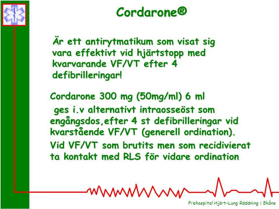 Prehospital Hjärt-Lung Räddning i Skåne Cordarone® Cordarone 300 mg (50mg/ml) 6 ml ges i.v alternativt intraosseöst som engångsdos,efter 4 st defibrilleringar vid kvarstående VF/VT (generell ordination).