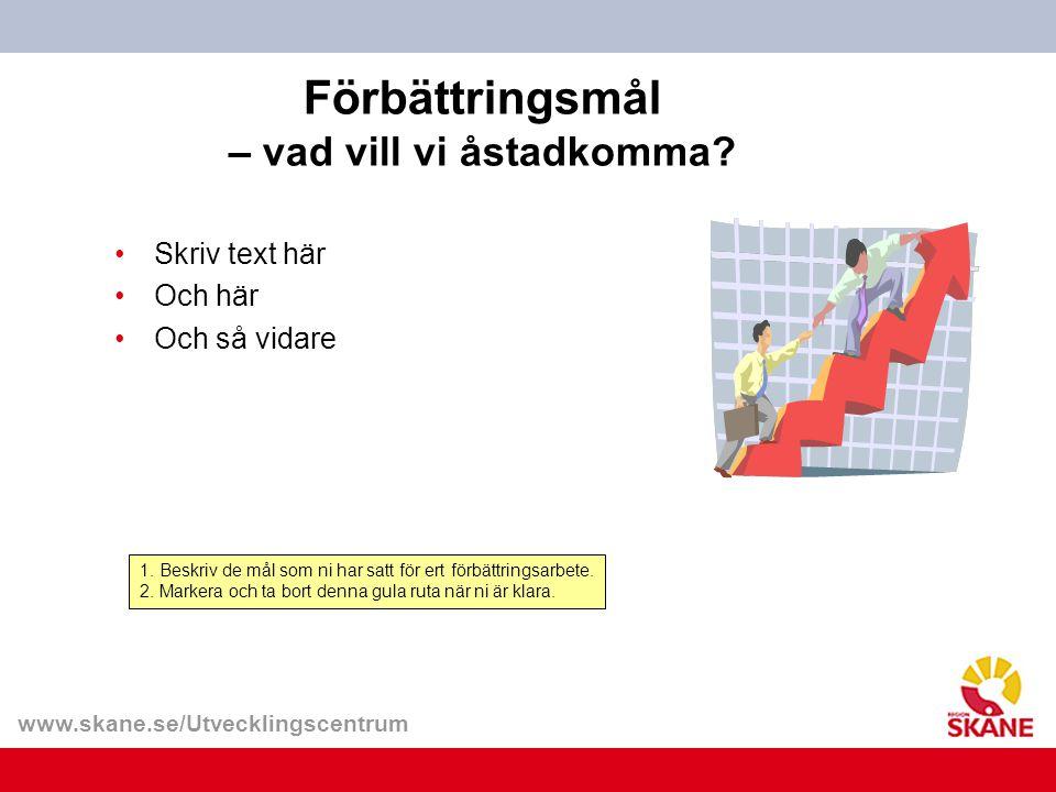 www.skane.se/Utvecklingscentrum Förbättringsmål – vad vill vi åstadkomma.