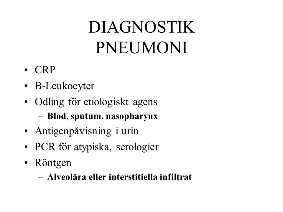 DIAGNOSTIK PNEUMONI CRP B-Leukocyter Odling för etiologiskt agens –Blod, sputum, nasopharynx Antigenpåvisning i urin PCR för atypiska, serologier Rönt
